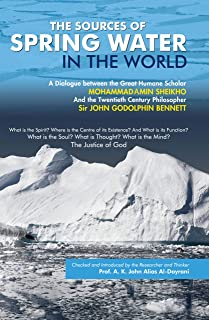 The Sources of Spring Water in the World: A Dialogue between Sir John G. Bennet and Scholar M. Amin Sheikho (English Edition)