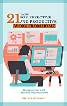 21 Highly Effective Productivity Hacks for Work from Home. : Managing your work effectively and productively