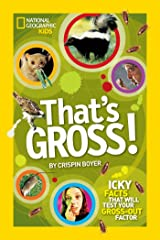 That's Gross!: Icky Facts That Will Test Your Gross-Out Factor (National Geographic Kids) Paperback