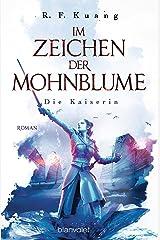 Im Zeichen der Mohnblume - Die Kaiserin: Roman (Im Zeichen der Mohnblume-Reihe 2) (German Edition) Kindle Edition