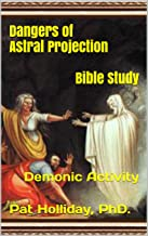 Dangers of Astral Projection Bible Study: Demonic Activity