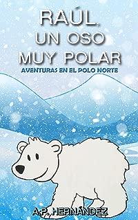 Raúl, un oso muy polar: Aventuras en el Polo Norte (Explora el mundo de los animales) (Spanish Edition)