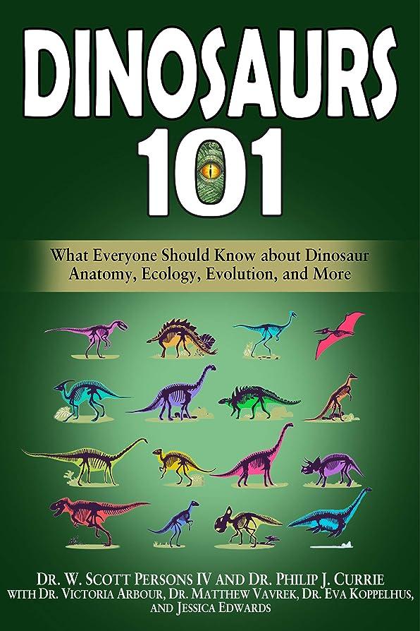 地元不安定なペリスコープDinosaurs 101: What Everyone Should Know about Dinosaur Anatomy, Ecology, Evolution, and More (English Edition)