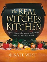 The Real Witches' Kitchen: Spells, recipes, oils, lotions and potions from the Witches' Hearth: Spells, Recipes, Oils, Lot...