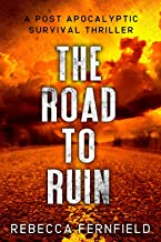 The Road to Ruin: A Post Apocalyptic Thriller (A World Torn Down Book 1)