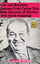 Life and Business Lessons from Carlos Slim Helú: (Success of Secrets witth mind mapping)