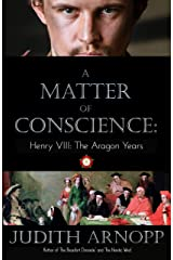 A Matter of Conscience: : Henry VIII, The Aragon Years Kindle Edition