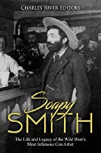 Soapy Smith: The Life and Legacy of the Wild West's Most Infamous Con Artist (English Edition)