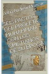 SEIS PACTOS DEL PROFETA MUHAMMAD CON LOS CRISTIANOS DE SU ÉPOCA (Spanish Edition) Kindle Edition