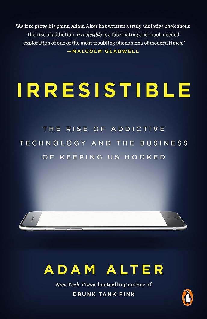 部原点質量Irresistible: The Rise of Addictive Technology and the Business of Keeping Us Hooked (English Edition)