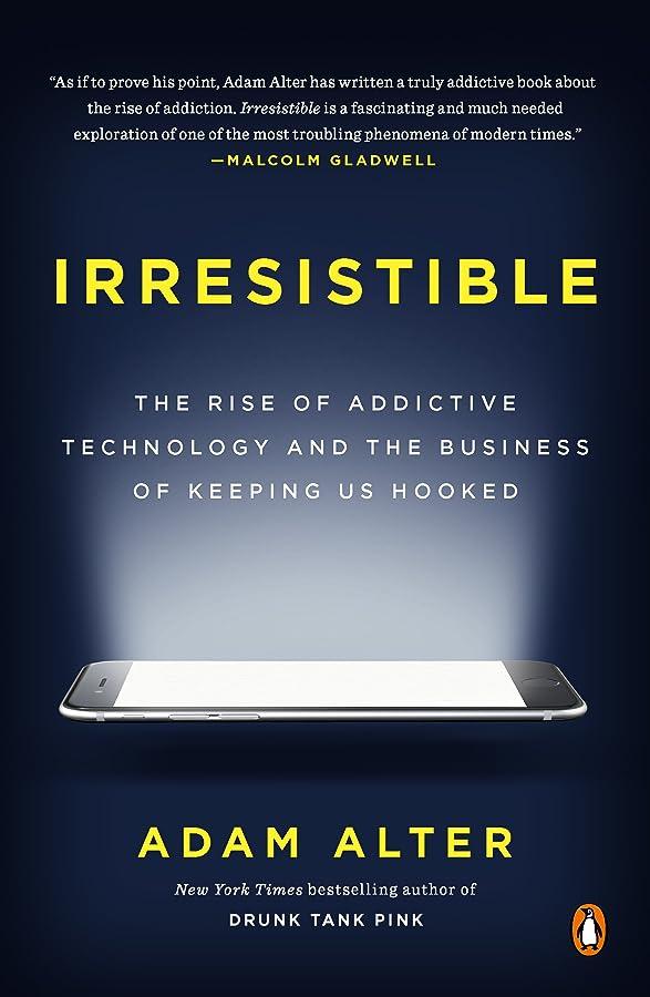 自我幸運な雇用者Irresistible: The Rise of Addictive Technology and the Business of Keeping Us Hooked (English Edition)