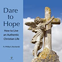 Dare to Hope: How to Live an Authentic Christian Life