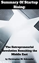 Summary Of Startup Rising: The Entrepreneurial Revolution Remaking the Middle East by Christopher M. Schroeder and Marc Andreessen