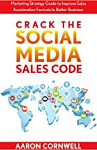 Crack the Social Media Sales Code: Marketing Strategy Guide to Improve Sales Acceleration Formula to Better Business
