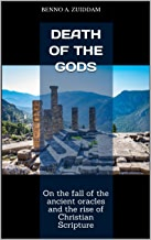 Death of the Gods: On the fall of the ancient oracles and the rise of Christian Scripture