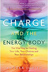Charge and the Energy Body: The Vital Key to Healing Your Life, Your Chakras, and Your Relationships Kindle Edition