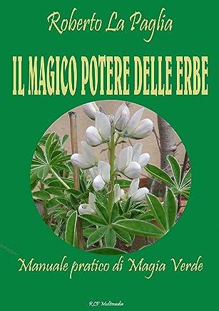 Il magico potere delle erbe: Manuale pratico di Magia Verde