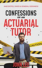Confessions of an Actuarial Tutor: Anecdotes, Jokes and General Geekiness