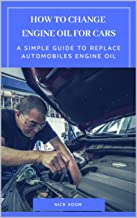 How to Change Engine Oil for Cars: A Simple Guide to Replace Automobiles Engine Oil