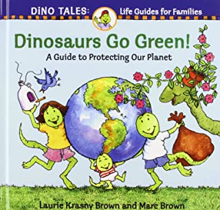 Dinosaurs Go Green!: A Guide to Protecting Our Planet
