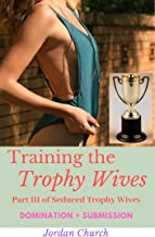 Training the Trophy Wives: Lesbian Intrigue, Lesbian Domination, Rich Wife Seduction, Spanking ff, Wealthy Neighbor, Neighbor Domination (Seduced Trophy Wives Book 3)