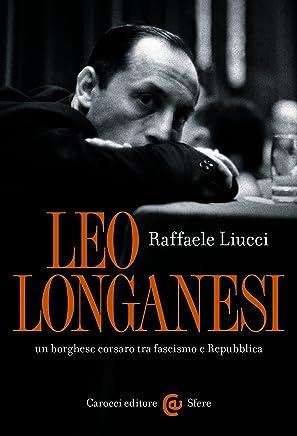 Leo Longanesi, un borghese corsaro tra fascismo e Repubblica (Le sfere Vol. 114)