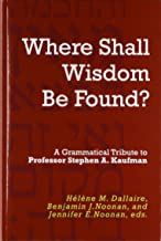 """""""Where Shall Wisdom Be Found?"""": A Grammatical Tribute to Professor Stephen A. Kaufman"""