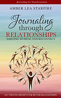 Journaling Through Relationships: Writing to Heal and Reconnect (Journaling for Transformation Book 3)