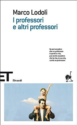 I professori e altri professori (Einaudi tascabili. Scrittori Vol. 1273)