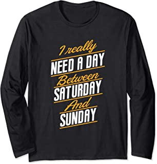 I Really Need A Day Between Saturday and Sunday, Funny Shirt