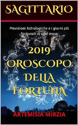 SAGITTARIO 2019 Oroscopo della Fortuna: Previsioni Astrologiche e i giorni più Fortunati di ogni mese