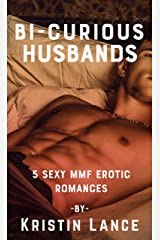 Bi-Curious Husbands: A Collection of 5 Sexy MMF Erotic Romances (Kristin Lance Anthologies Book 3) Kindle Edition