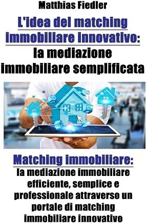 Lidea del matching immobiliare innovativo: la mediazione immobiliare semplificata: Matching immobiliare: la mediazione immobiliare efficiente, semplice ... portale di matching immobiliare innovativo