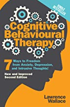 Cognitive Behavioral Therapy: 7 Ways to Freedom from Anxiety, Depression, and Intrusive Thoughts (Happiness is a trainable, attainable skill! Book 1)