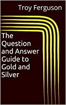 The Question and Answer Guide to Gold and Silver