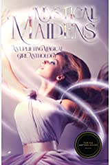 Mystical Maidens: An Uplifting Magical Girl Anthology Kindle Edition