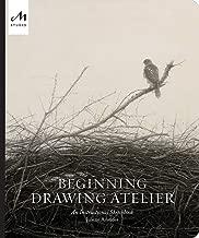 Beginning Drawing Atelier: An Instructional Sketchbook