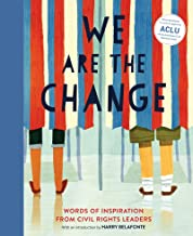 We Are the Change: Words of Inspiration from Civil Rights Leaders