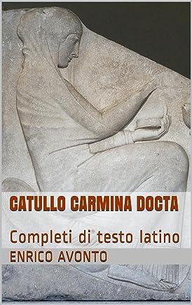 CATULLO Carmina Docta: Completi di testo latino (Gaio Valerio Catullo Carmina con testo latino Vol. 2)
