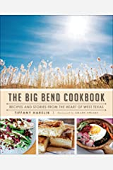 The Big Bend Cookbook: Recipes and Stories from the Heart of West Texas (American Palate) Kindle Edition