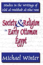Society and Religion in Early Ottoman Egypt: Studies in the Writings of `Abd Al-Wahhab Al-Sha `Rani (Studies in Islamic Cu...