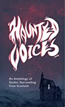Haunted Voices: An Anthology of Gothic Storytelling from Scotland