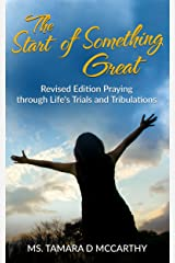 The Start of Something Great Revised Edition: Praying through Life's Trials and Tribulations Kindle Edition
