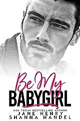 Be My Babygirl: A Billionaire Romance (Vegas Daddies) Kindle Edition