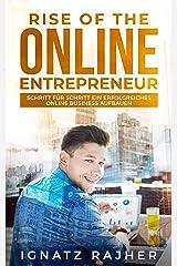 Rise of the Online Entrepreneur: Schritt für Schritt ein erfolgreiches Online Business aufbauen - Online Geld verdienen durch passives Einkommen! Kindle Ausgabe