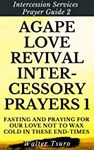 Agape Love Revival Intercessory Prayers - Week 1: Fasting and Praying for Our Love Not to Wax Cold in These End-times (Intercession Services Prayer Guide 2) (English Edition)