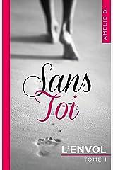 Sans Toi - L'envol: Evasion, émotion, suspense, le tout sur fond de romance ! Format Kindle