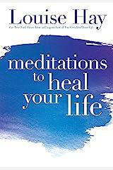 Meditations to Heal Your Life Kindle Edition
