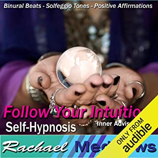 Follow Your Intuition Hypnosis: Inner Widsom & Listen to Your Senses, Guided Meditation, Binaural Beats, Positive Affirmations