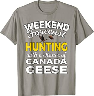 Weekend Forecast Goose Hunters Funny Hunting T Shirt Gift